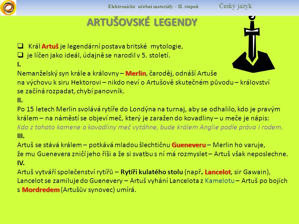 ARTUŠOVSKÉ LEGENDY Artuš  Král Artuš je legendární postava britské mytologie,  je líčen jako ideál, údajně se narodil v 5. století. I. Merlin Nemanž