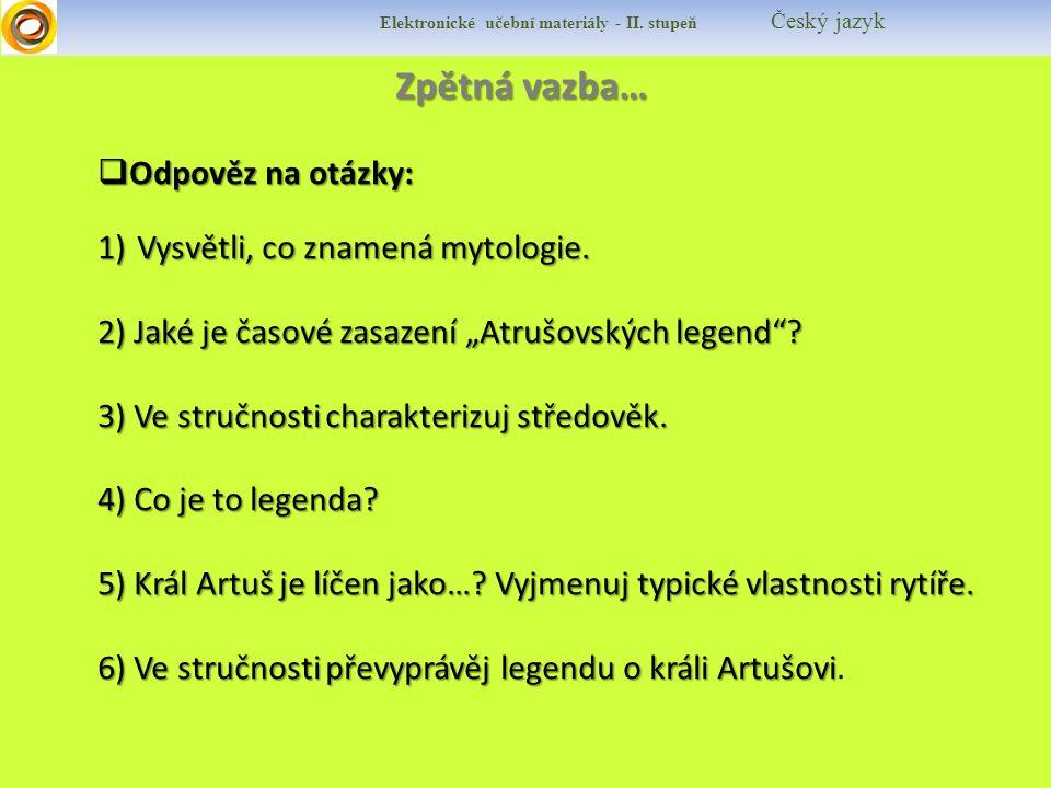 """Zpětná vazba…  Odpověz na otázky: 1)Vysvětli, co znamená mytologie. 2) Jaké je časové zasazení """"Atrušovských legend""""? 3) Ve stručnosti charakterizuj"""