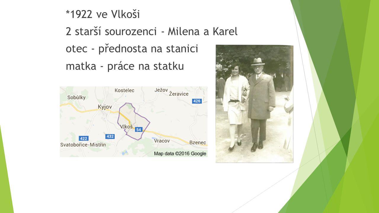 *1922 ve Vlkoši 2 starší sourozenci - Milena a Karel otec - přednosta na stanici matka - práce na statku