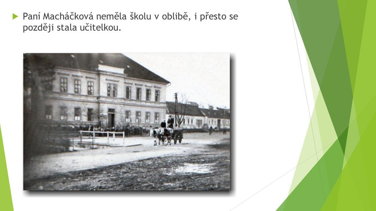  Paní Macháčková neměla školu v oblibě, i přesto se později stala učitelkou.