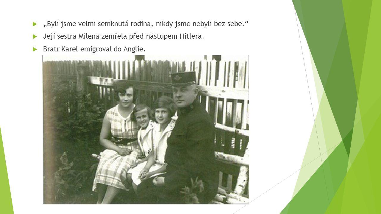 """ """"Byli jsme velmi semknutá rodina, nikdy jsme nebyli bez sebe.""""  Její sestra Milena zemřela před nástupem Hitlera.  Bratr Karel emigroval do Anglie"""