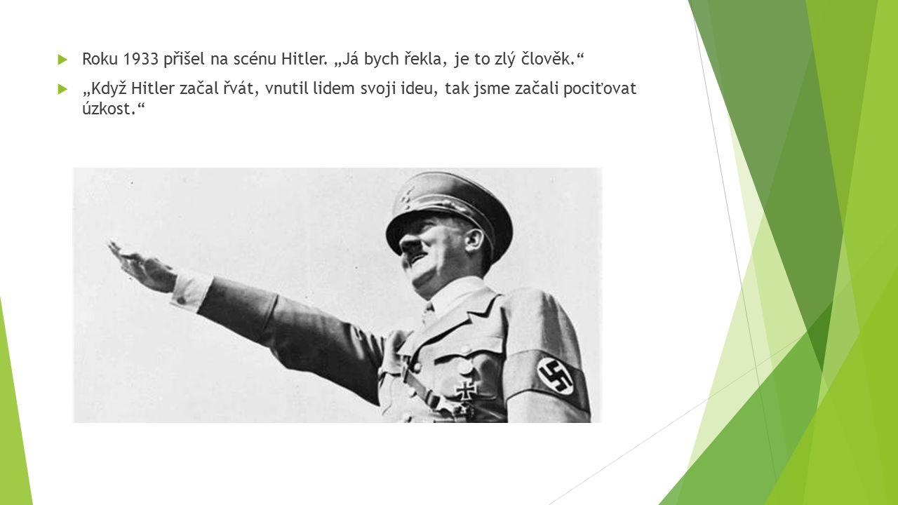 """ Roku 1933 přišel na scénu Hitler. """"Já bych řekla, je to zlý člověk.""""  """"Když Hitler začal řvát, vnutil lidem svoji ideu, tak jsme začali pociťovat ú"""