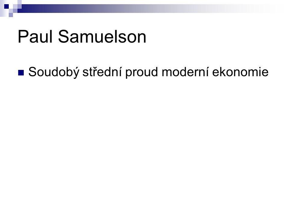 Paul Samuelson Soudobý střední proud moderní ekonomie