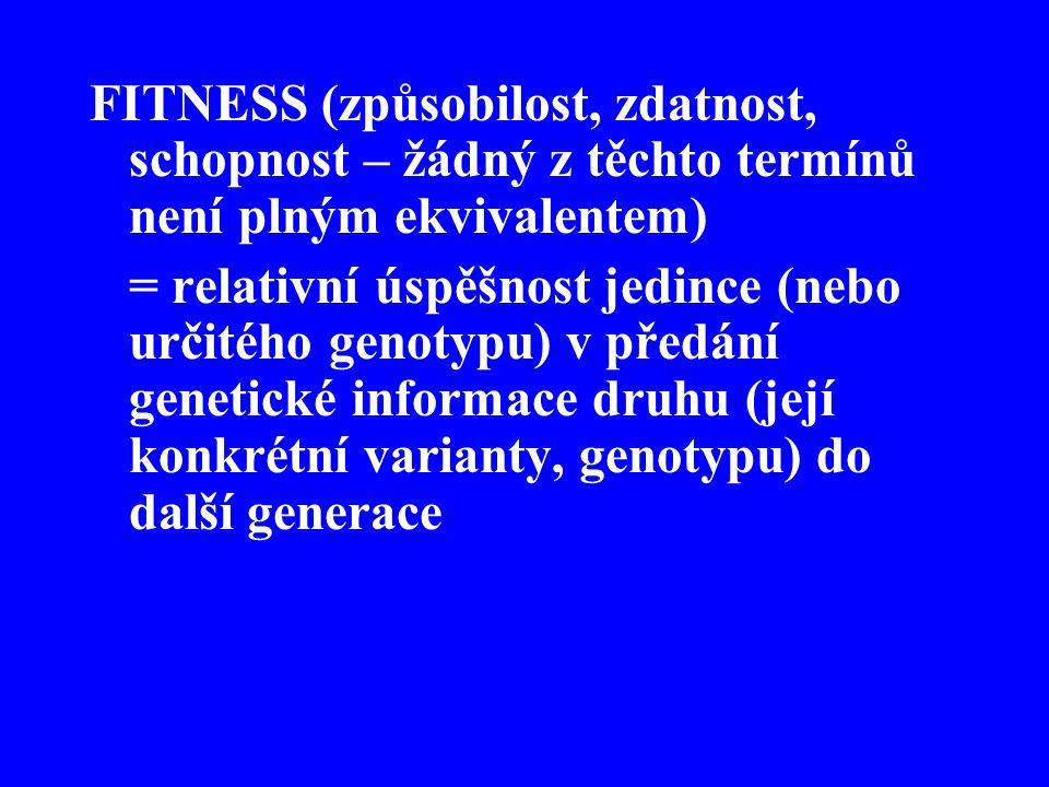 FITNESS (způsobilost, zdatnost, schopnost – žádný z těchto termínů není plným ekvivalentem) = relativní úspěšnost jedince (nebo určitého genotypu) v p