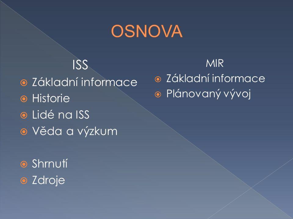 ISS  Základní informace  Historie  Lidé na ISS  Věda a výzkum  Shrnutí  Zdroje MIR  Základní informace  Plánovaný vývoj