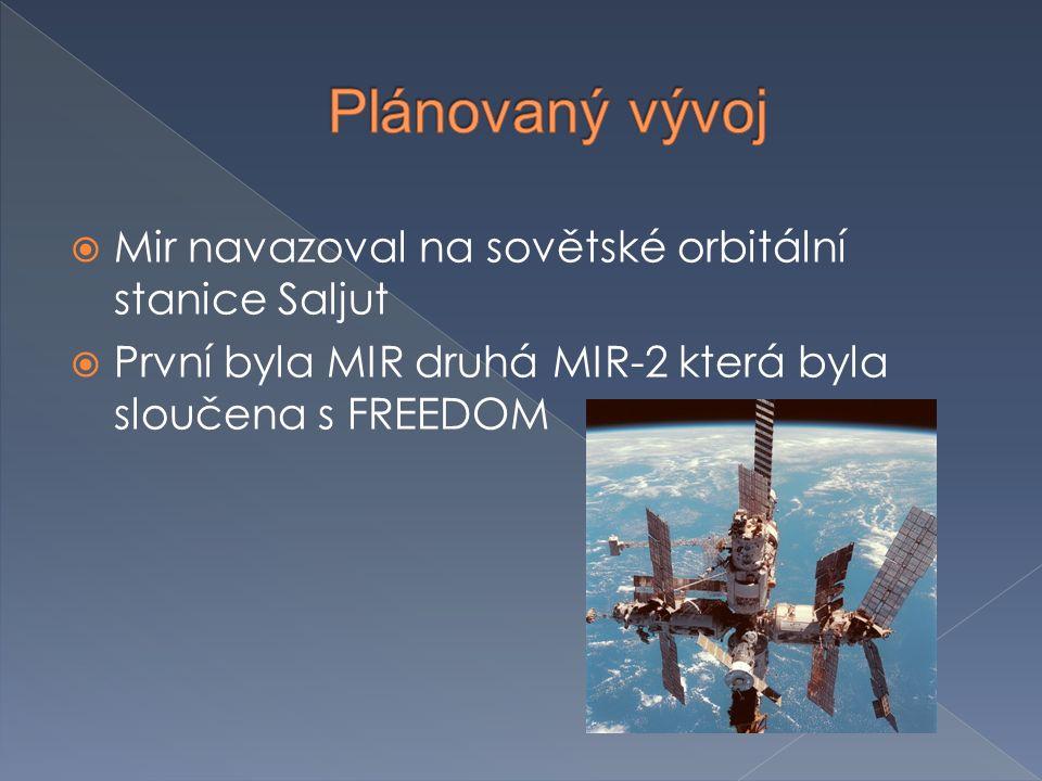  Mir navazoval na sovětské orbitální stanice Saljut  První byla MIR druhá MIR-2 která byla sloučena s FREEDOM