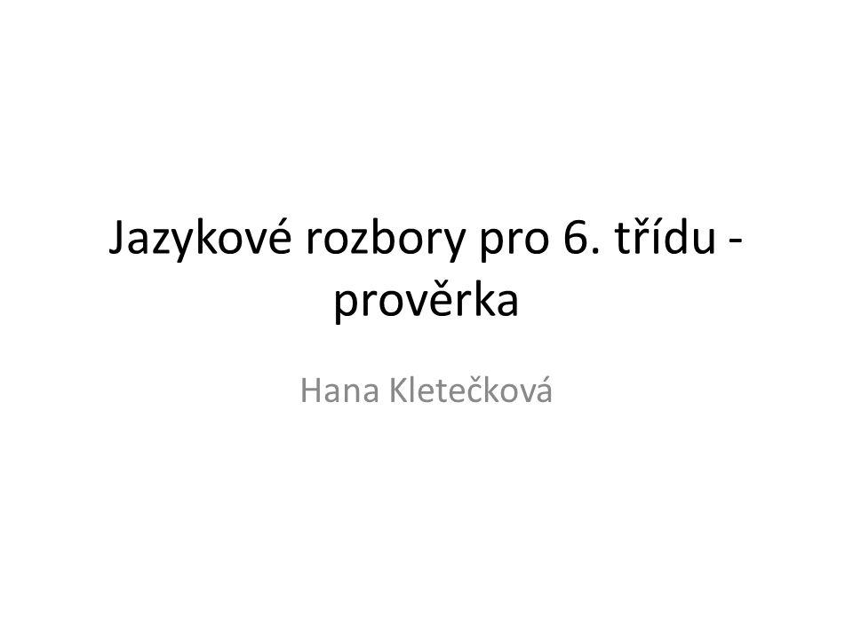 Jazykové rozbory pro 6. třídu - prověrka Hana Kletečková