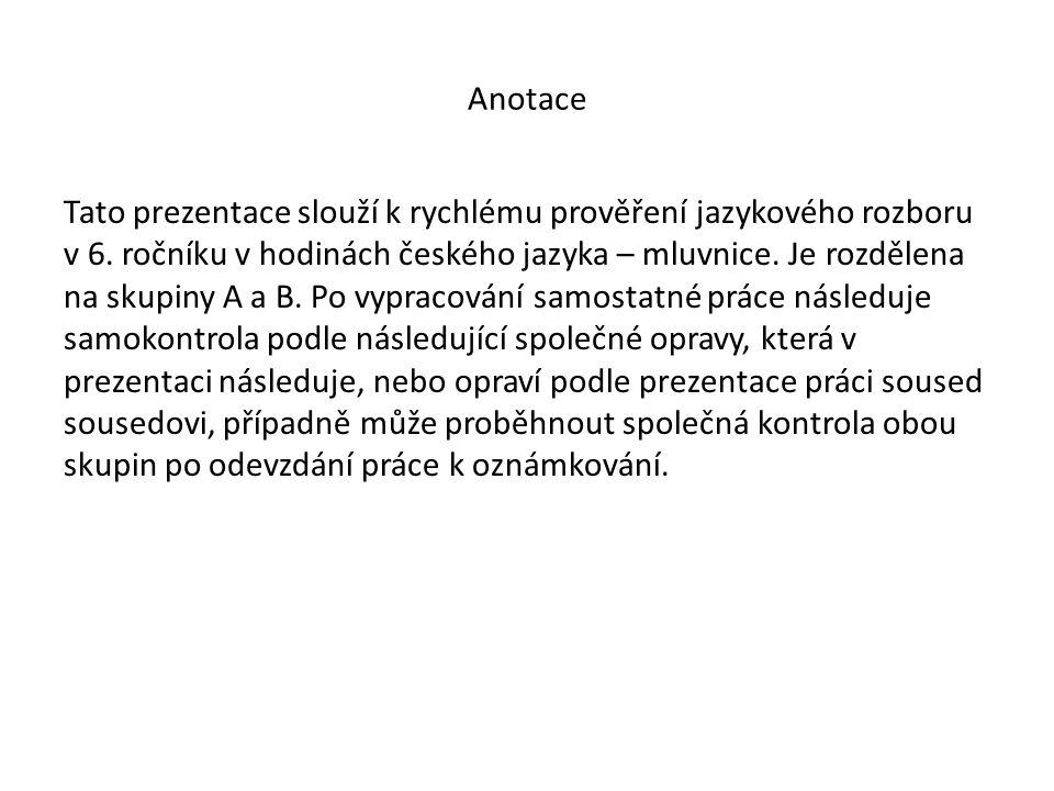 Anotace Tato prezentace slouží k rychlému prověření jazykového rozboru v 6.