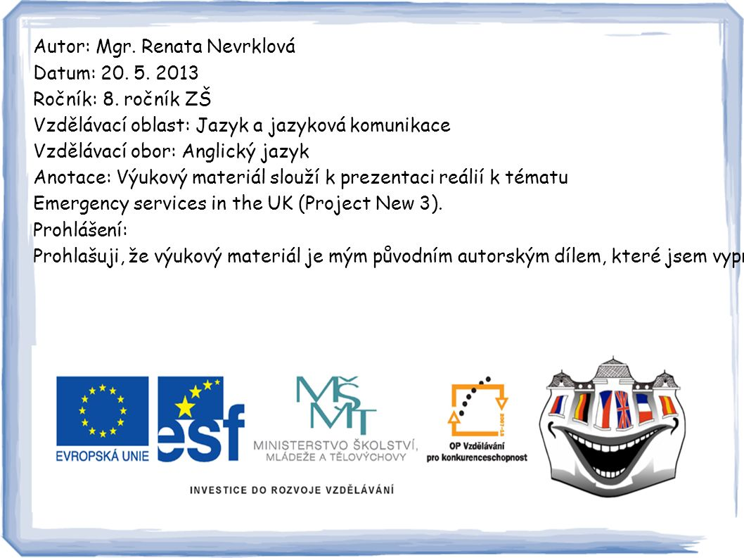 Autor: Mgr. Renata Nevrklová Datum: 20. 5. 2013 Ročník: 8.