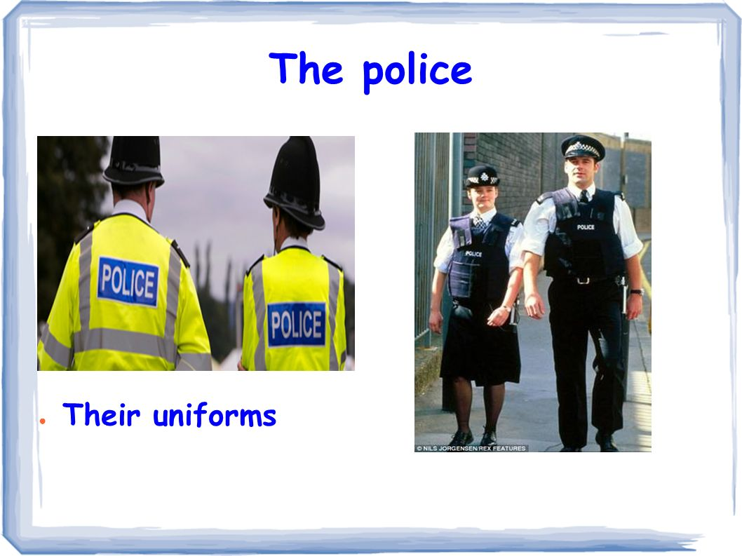The police ● Their uniforms