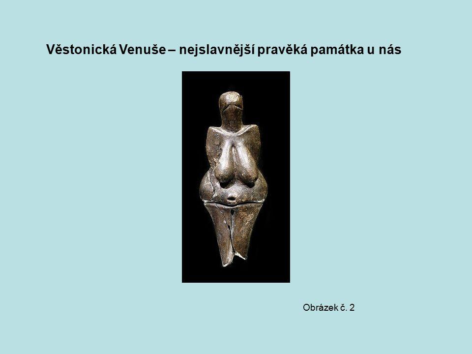 Věstonická Venuše – nejslavnější pravěká památka u nás Obrázek č. 2