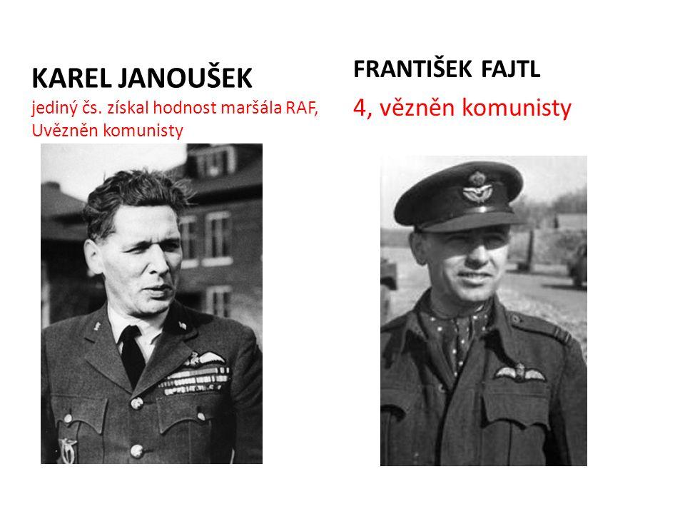 KAREL JANOUŠEK jediný čs. získal hodnost maršála RAF, Uvězněn komunisty FRANTIŠEK FAJTL 4, vězněn komunisty