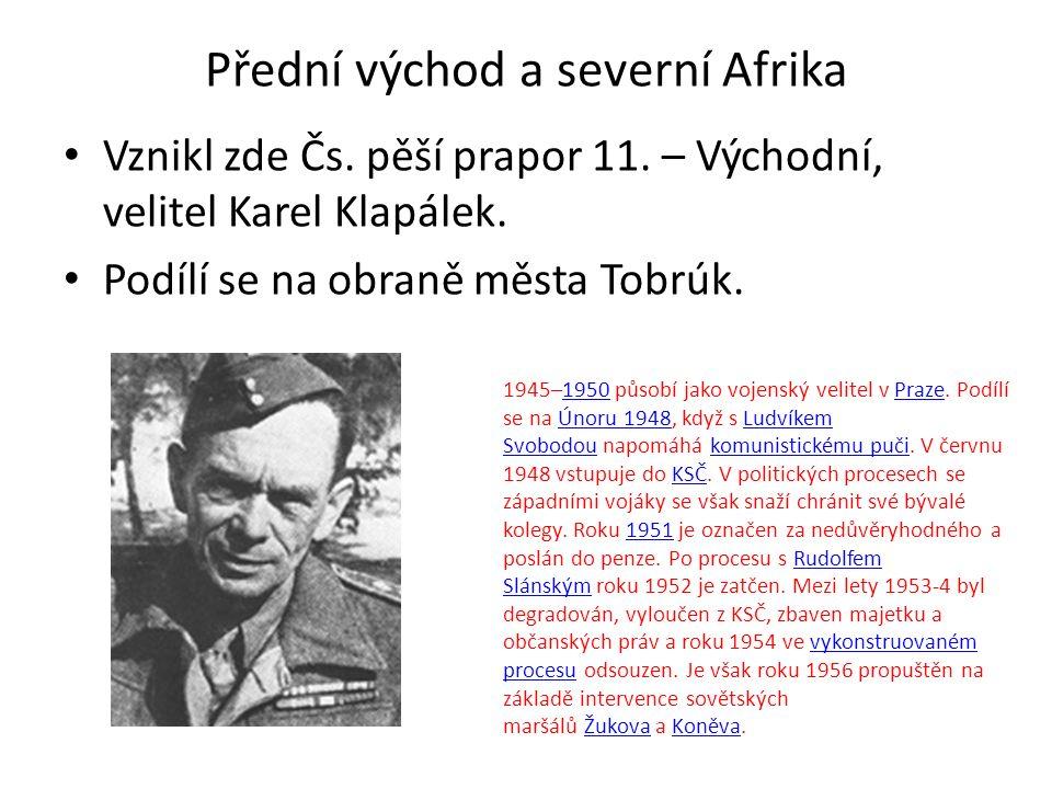 Přední východ a severní Afrika Vznikl zde Čs. pěší prapor 11. – Východní, velitel Karel Klapálek. Podílí se na obraně města Tobrúk. 1945–1950 působí j