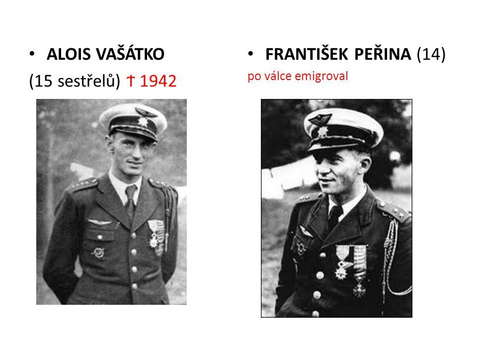 ALOIS VAŠÁTKO (15 sestřelů) Ϯ 1942 FRANTIŠEK PEŘINA (14) po válce emigroval