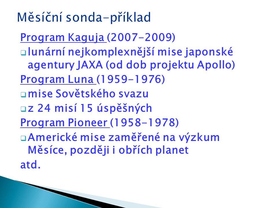 Program Kaguja (2007-2009)  lunární nejkomplexnější mise japonské agentury JAXA (od dob projektu Apollo) Program Luna (1959-1976)  mise Sovětského svazu  z 24 misí 15 úspěšných Program Pioneer (1958-1978)  Americké mise zaměřené na výzkum Měsíce, později i obřích planet atd.