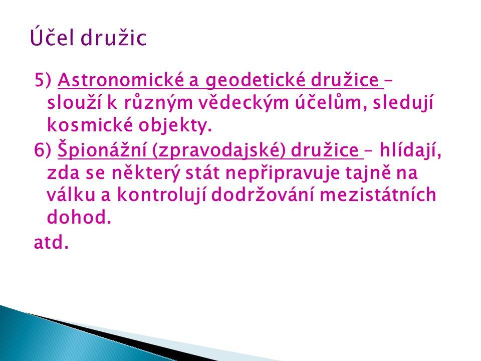5) Astronomické a geodetické družice – slouží k různým vědeckým účelům, sledují kosmické objekty.