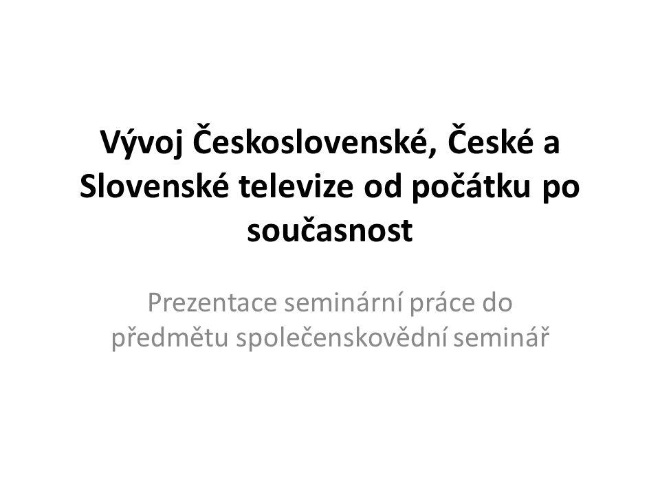 Vývoj Československé, České a Slovenské televize od počátku po současnost Prezentace seminární práce do předmětu společenskovědní seminář