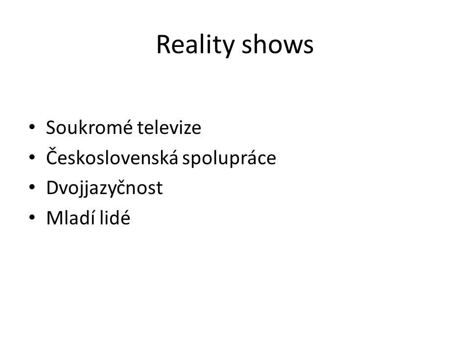 Reality shows Soukromé televize Československá spolupráce Dvojjazyčnost Mladí lidé