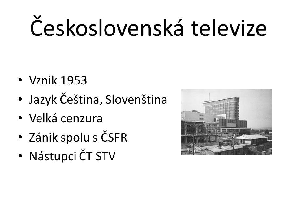 Československá televize Vznik 1953 Jazyk Čeština, Slovenština Velká cenzura Zánik spolu s ČSFR Nástupci ČT STV