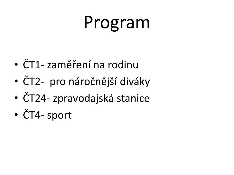Program ČT1- zaměření na rodinu ČT2- pro náročnější diváky ČT24- zpravodajská stanice ČT4- sport
