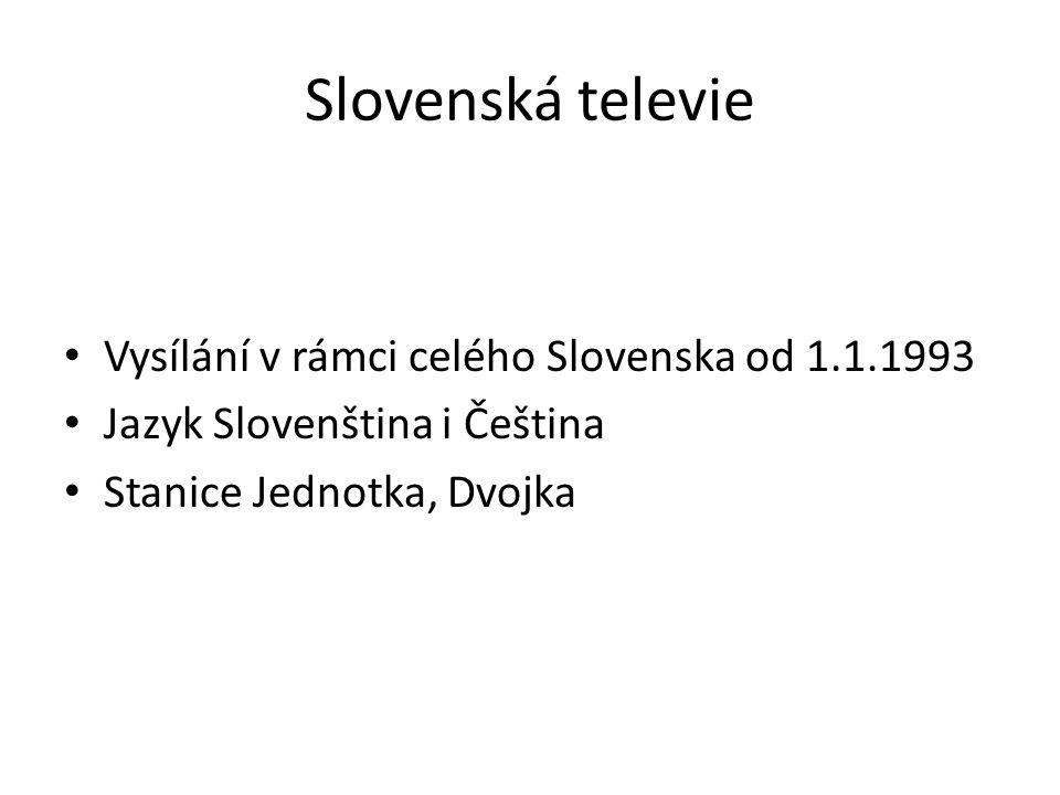 Slovenská televie Vysílání v rámci celého Slovenska od 1.1.1993 Jazyk Slovenština i Čeština Stanice Jednotka, Dvojka