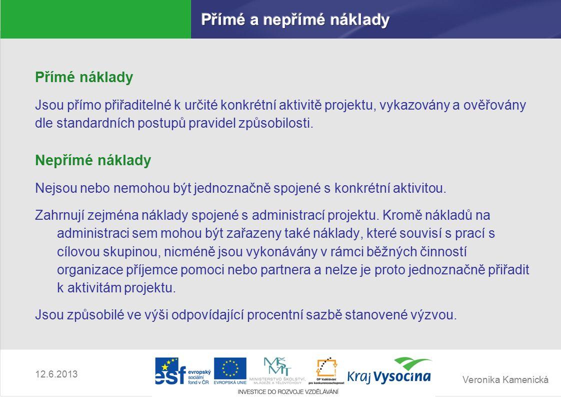 Veronika Kamenická 12.6.2013 Přímé náklady Jsou přímo přiřaditelné k určité konkrétní aktivitě projektu, vykazovány a ověřovány dle standardních postupů pravidel způsobilosti.