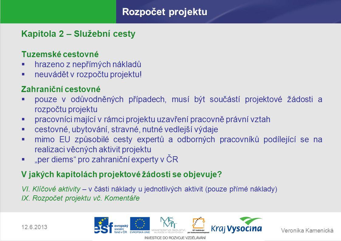 Veronika Kamenická 12.6.2013 Kapitola 2 – Služební cesty Tuzemské cestovné  hrazeno z nepřímých nákladů  neuvádět v rozpočtu projektu.