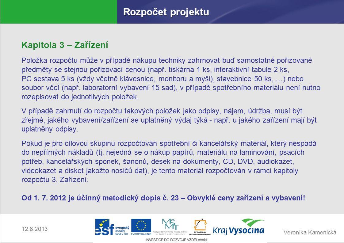 Veronika Kamenická 12.6.2013 Kapitola 3 – Zařízení Položka rozpočtu může v případě nákupu techniky zahrnovat buď samostatné pořizované předměty se stejnou pořizovací cenou (např.