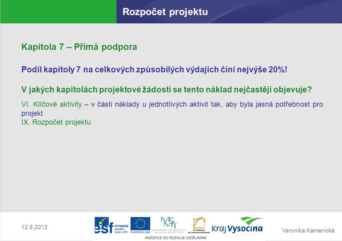 Veronika Kamenická 12.6.2013 Kapitola 7 – Přímá podpora Podíl kapitoly 7 na celkových způsobilých výdajích činí nejvýše 20%.
