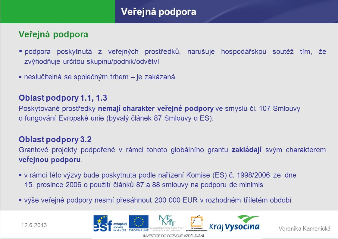 Veronika Kamenická 12.6.2013 Podrobná pravidla pro jednotlivé skupiny způsobilých výdajů najdete v Příručce pro příjemce finanční podpory z OP VK (verze 7), v Příručce pro žadatele o finanční podporu z OP VK (verze 9) je pouze informativní přehled.
