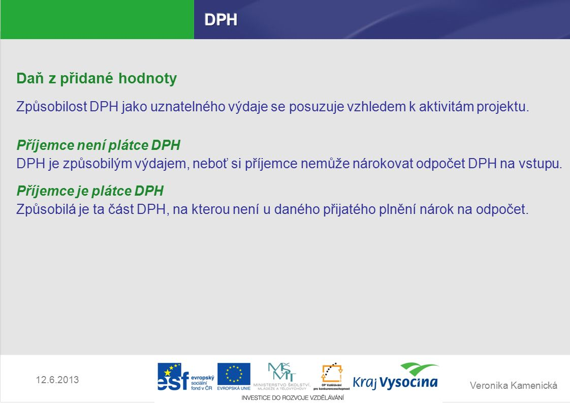 Veronika Kamenická Daň z přidané hodnoty Způsobilost DPH jako uznatelného výdaje se posuzuje vzhledem k aktivitám projektu.
