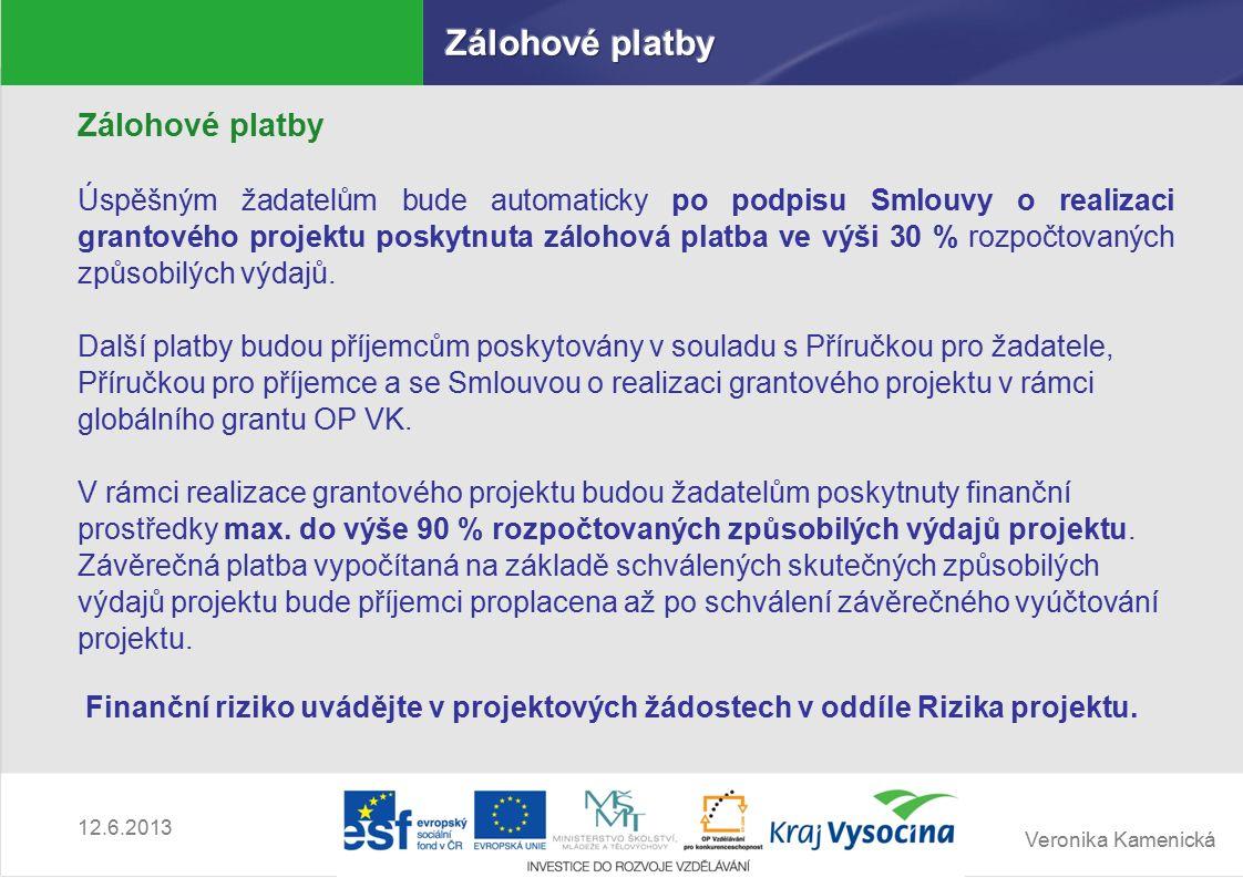 Veronika Kamenická 12.6.2013 Zálohové platby Úspěšným žadatelům bude automaticky po podpisu Smlouvy o realizaci grantového projektu poskytnuta zálohová platba ve výši 30 % rozpočtovaných způsobilých výdajů.