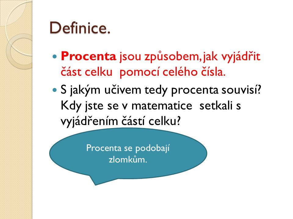 Definice. Procenta jsou způsobem, jak vyjádřit část celku pomocí celého čísla.