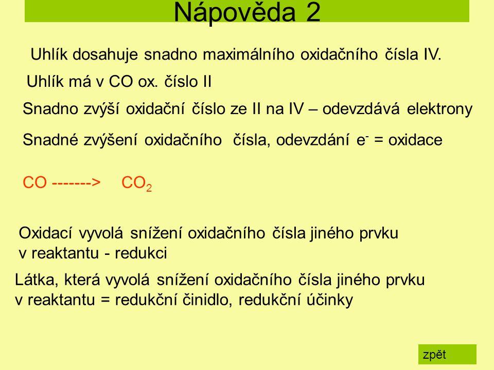 Nápověda 2 zpět Uhlík dosahuje snadno maximálního oxidačního čísla IV. Uhlík má v CO ox. číslo II Snadno zvýší oxidační číslo ze II na IV – odevzdává