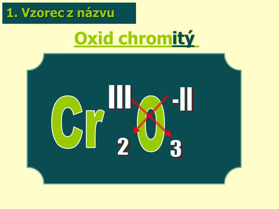 Oxid chromitý itý 1. Vzorec z názvu