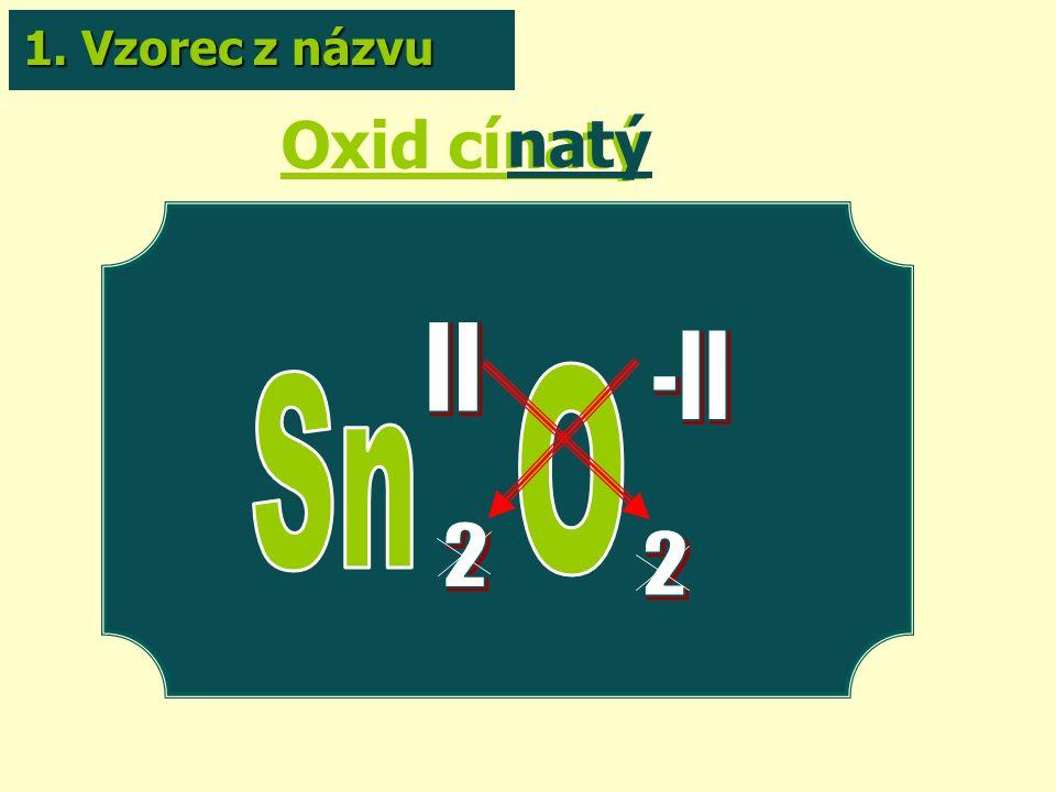 Oxid cínatý natý 1. Vzorec z názvu