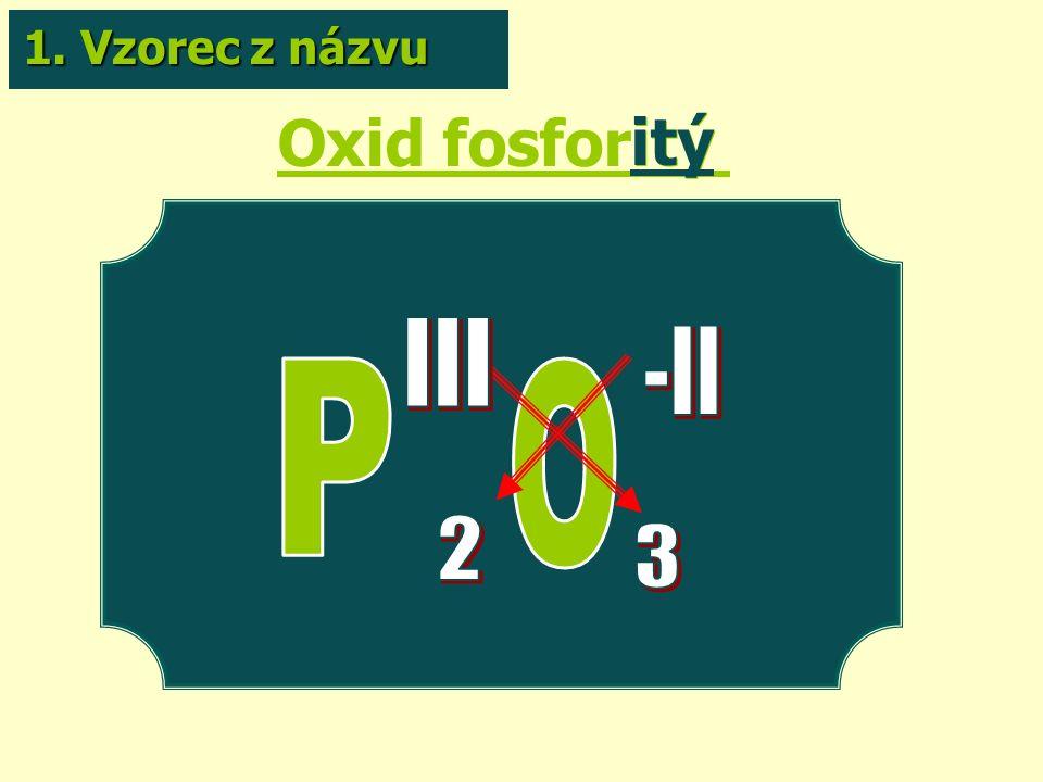 Oxid fosforitý itý 1. Vzorec z názvu