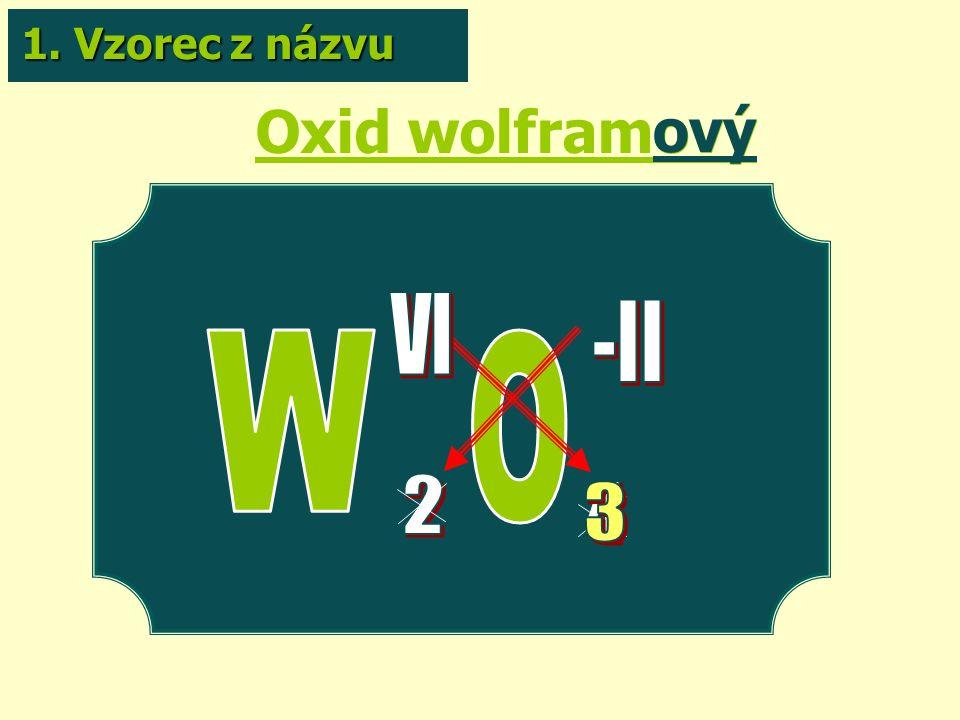 Oxid wolframový ový 1. Vzorec z názvu