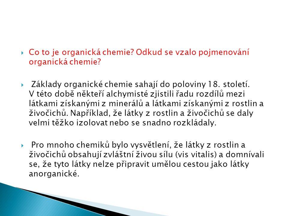  Co to je organická chemie? Odkud se vzalo pojmenování organická chemie?  Základy organické chemie sahají do poloviny 18. století. V této době někte