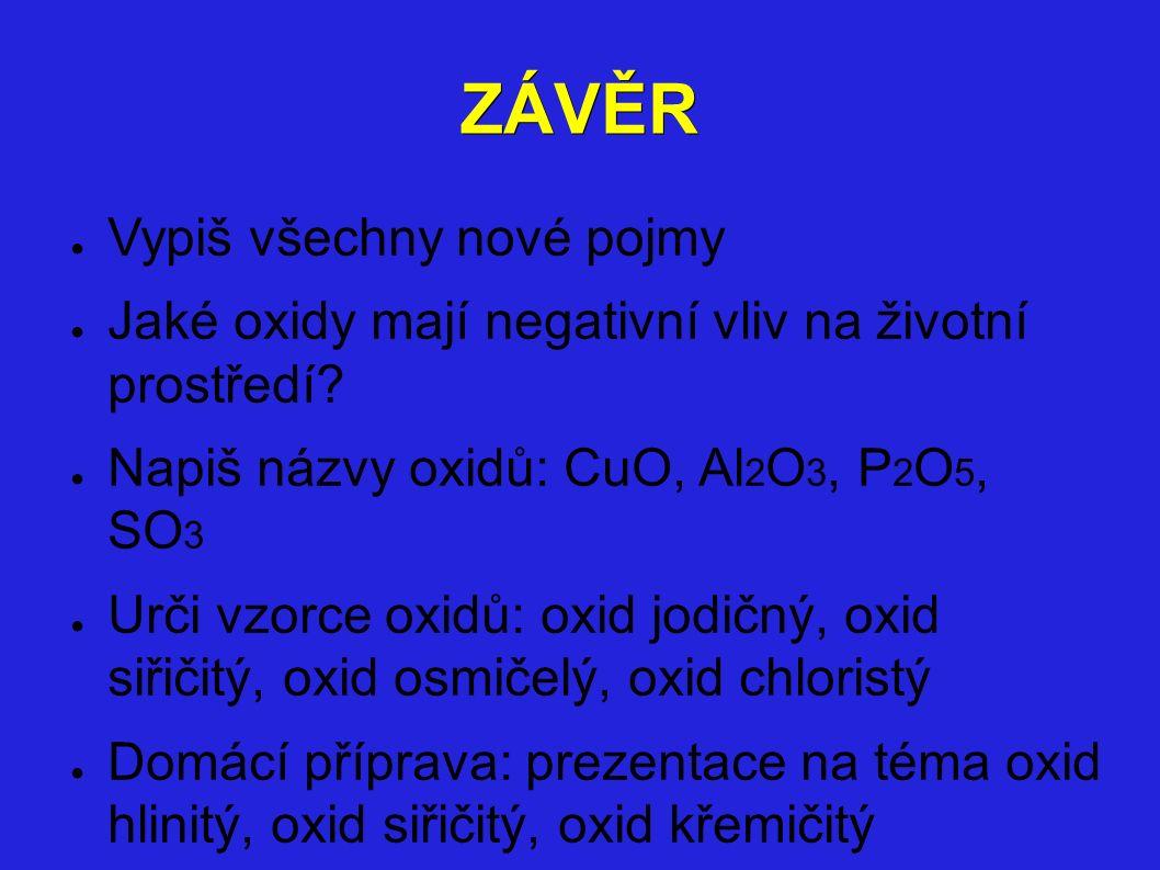 ZÁVĚR ● Vypiš všechny nové pojmy ● Jaké oxidy mají negativní vliv na životní prostředí.
