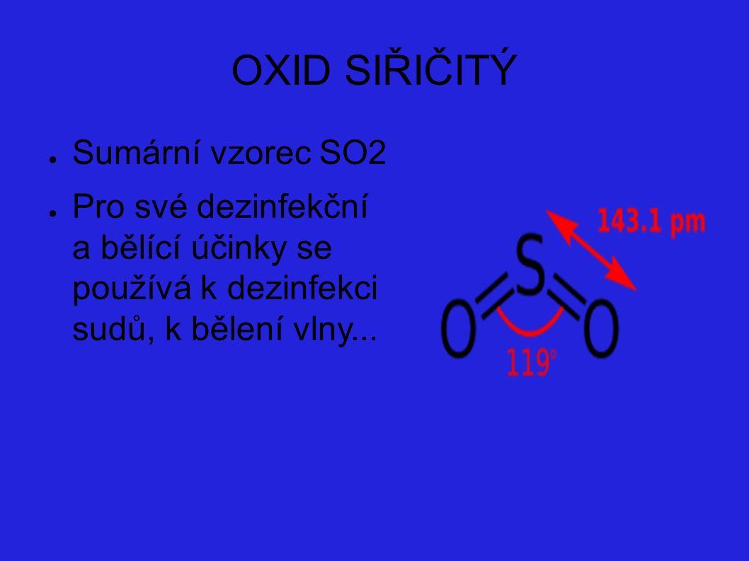 OXID SIŘIČITÝ ● Sumární vzorec SO2 ● Pro své dezinfekční a bělící účinky se používá k dezinfekci sudů, k bělení vlny...