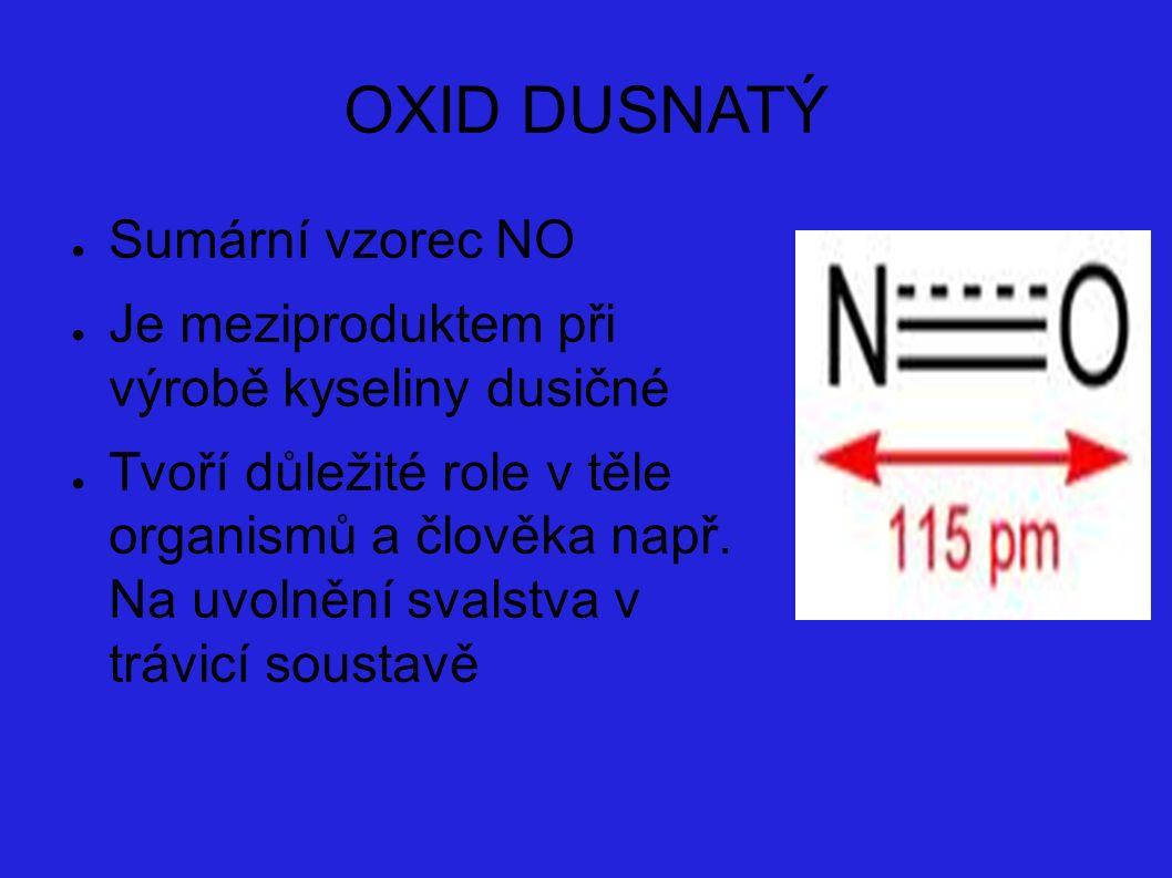OXID DUSNATÝ ● Sumární vzorec NO ● Je meziproduktem při výrobě kyseliny dusičné ● Tvoří důležité role v těle organismů a člověka např.