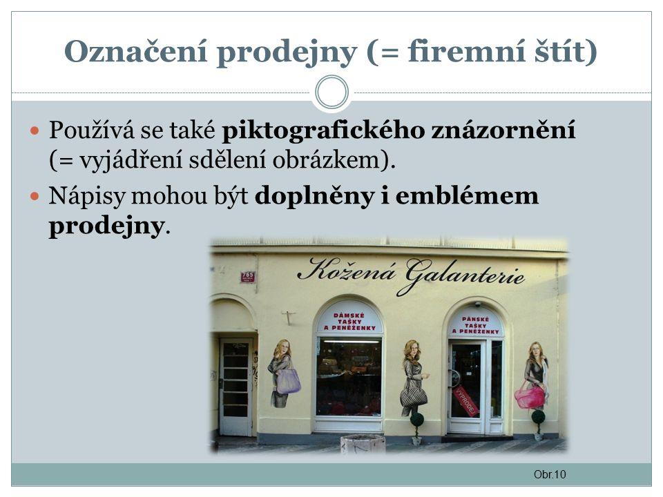 Označení prodejny (= firemní štít) Používá se také piktografického znázornění (= vyjádření sdělení obrázkem).