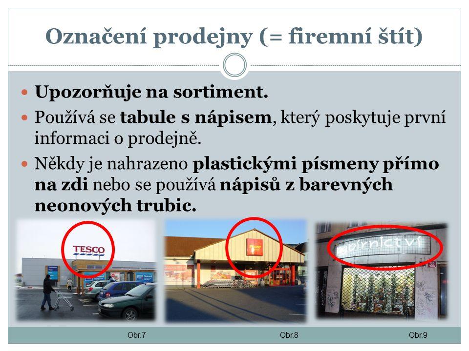 Označení prodejny (= firemní štít) Upozorňuje na sortiment.