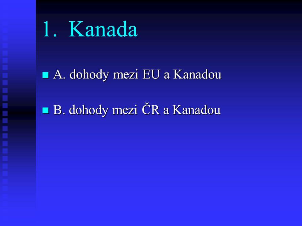 1.Kanada A. dohody mezi EU a Kanadou A. dohody mezi EU a Kanadou B. dohody mezi ČR a Kanadou B. dohody mezi ČR a Kanadou