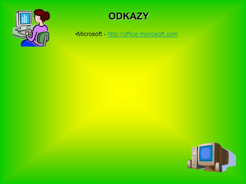 ODKAZY Microsoft - http://office.microsoft.comhttp://office.microsoft.com