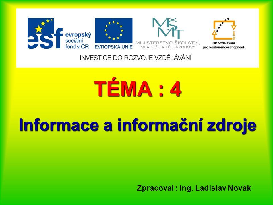 TÉMA : 4 Informace a informační zdroje Zpracoval : Ing. Ladislav Novák