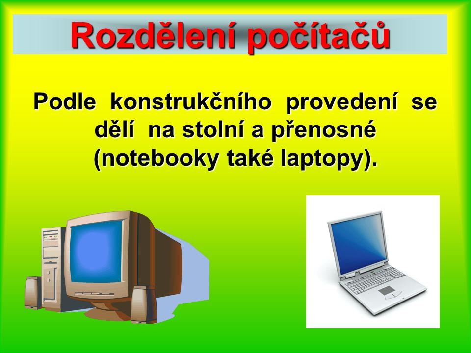 Rozdělení počítačů Podle konstrukčního provedení se dělí na stolní a přenosné (notebooky také laptopy).