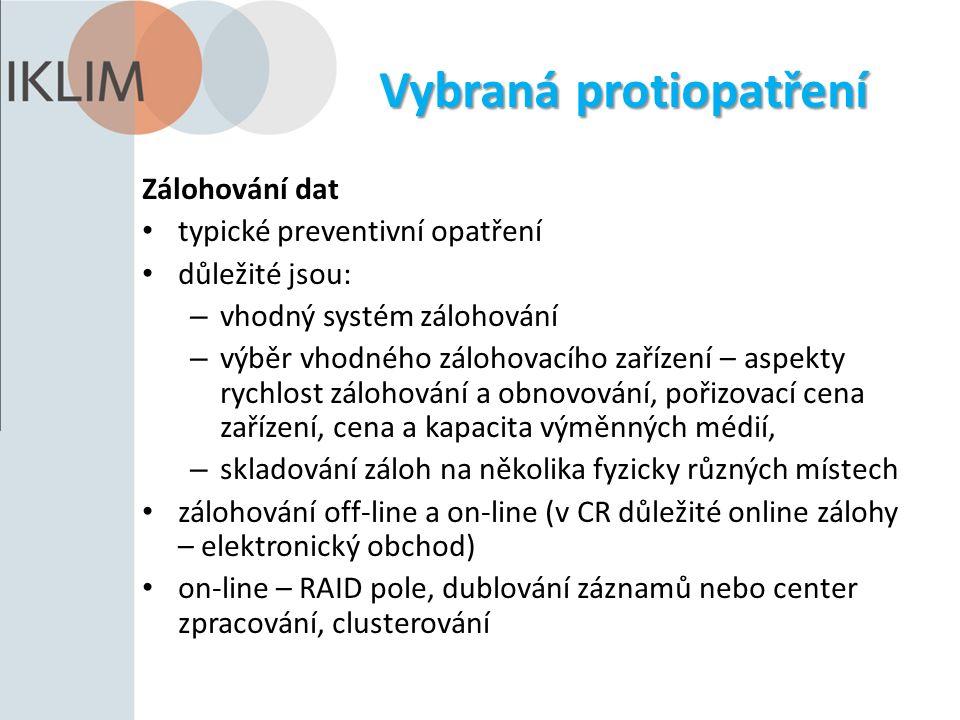 Vybraná protiopatření Zálohování dat typické preventivní opatření důležité jsou: – vhodný systém zálohování – výběr vhodného zálohovacího zařízení – a