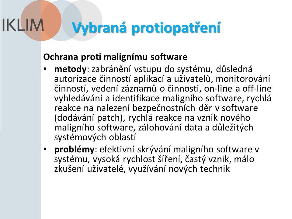 Vybraná protiopatření Ochrana proti malignímu software metody: zabránění vstupu do systému, důsledná autorizace činností aplikací a uživatelů, monitor